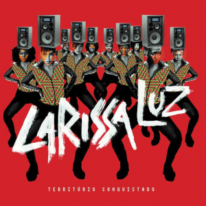 Território Conquistado é o novo lançamento da cantora baiana Larissa Luz